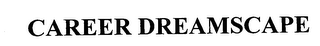 mark for CAREER DREAMSCAPE, trademark #76374592