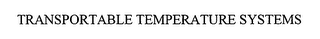 mark for TRANSPORTABLE TEMPERATURE SYSTEMS, trademark #76375592