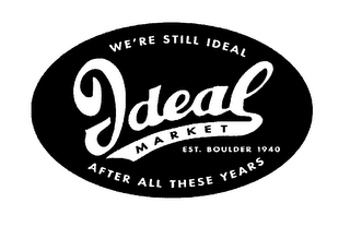 mark for IDEAL MARKET WE'RE STILL IDEAL AFTER ALL THESE YEARS EST. BOULDER 1940, trademark #76376428
