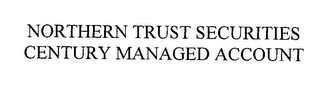 mark for NORTHERN TRUST SECURITIES CENTURY MANAGED ACCOUNT, trademark #76377630