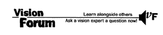 mark for VISION FORUM LEARN ALONGSIDE OTHERS ASK A VISION EXPERT A QUESTION NOW! VF, trademark #76378336