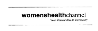 mark for WOMENSHEALTHCHANNEL YOUR WOMEN'S HEALTH COMMUNITY, trademark #76378398