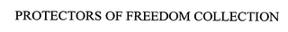 mark for PROTECTORS OF FREEDOM COLLECTION, trademark #76379407