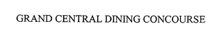 mark for GRAND CENTRAL DINING CONCOURSE, trademark #76380850