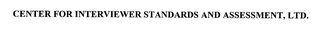 mark for CENTER FOR INTERVIEWER STANDARDS AND ASSESSMENT, LTD., trademark #76383052