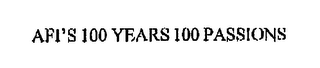 mark for AFI'S 100 YEARS 100 PASSIONS, trademark #76383853