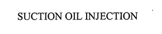 mark for SUCTION OIL INJECTION, trademark #76384217