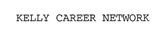 mark for KELLY CAREER NETWORK, trademark #76384497