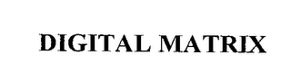 mark for DIGITAL MATRIX, trademark #76386774