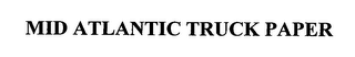 mark for MID ATLANTIC TRUCK PAPER, trademark #76386919