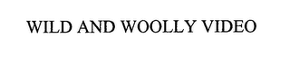 mark for WILD AND WOOLLY VIDEO, trademark #76390521