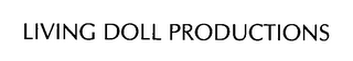 mark for LIVING DOLL PRODUCTIONS, trademark #76392363