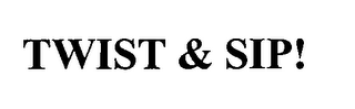 mark for TWIST & SIP!, trademark #76392489