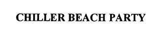 mark for CHILLER BEACH PARTY, trademark #76394738