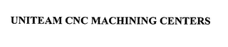 mark for UNITEAM CNC MACHINING CENTERS, trademark #76396020