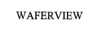 mark for WAFERVIEW, trademark #76397470