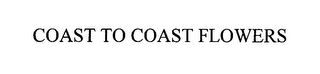 mark for COAST TO COAST FLOWERS, trademark #76397563