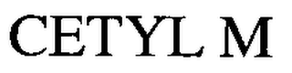 mark for CETYL M, trademark #76398958