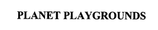 mark for PLANET PLAYGROUNDS, trademark #76400929