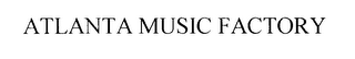 mark for ATLANTA MUSIC FACTORY, trademark #76401650