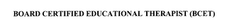 mark for BOARD CERTIFIED EDUCATIONAL THERAPIST (BCET), trademark #76401659