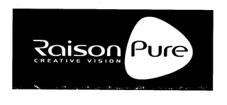 mark for RAISON PURE CREATIVE VISION, trademark #76402329
