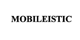 mark for MOBILEISTIC, trademark #76405410