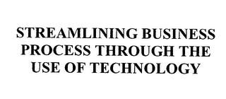 mark for STREAMLINING BUSINESS PROCESS THROUGH THE USE OF TECHNOLOGY, trademark #76405664