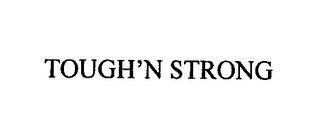 mark for TOUGH'N STRONG, trademark #76405695