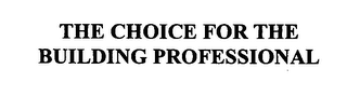 mark for THE CHOICE FOR THE BUILDING PROFESSIONAL, trademark #76406206