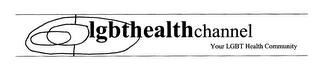 mark for LGBTHEALTHCHANNEL YOUR LGBT HEALTH COMMUNITY, trademark #76406572
