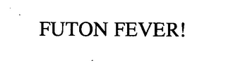 mark for FUTON FEVER!, trademark #76406901