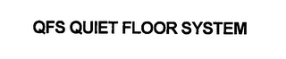mark for QFS QUIET FLOOR SYSTEM, trademark #76406998