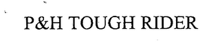 mark for P&H TOUGH RIDER, trademark #76409460
