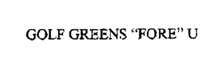 "mark for GOLF GREENS ""FORE"" U, trademark #76411004"