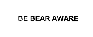 mark for BE BEAR AWARE, trademark #76412062