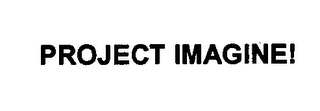mark for PROJECT IMAGINE!, trademark #76415232