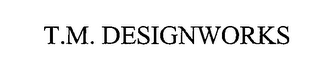 mark for T.M. DESIGNWORKS, trademark #76416016