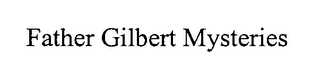 mark for FATHER GILBERT MYSTERIES, trademark #76421911