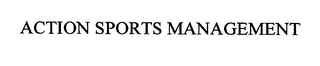 mark for ACTION SPORTS MANAGEMENT, trademark #76422047