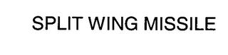 mark for SPLIT WING MISSILE, trademark #76426249