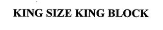 mark for KING SIZE KING BLOCK, trademark #76426289