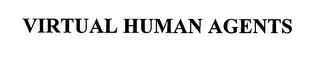 mark for VIRTUAL HUMAN AGENTS, trademark #76429435