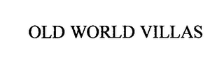 mark for OLD WORLD VILLAS, trademark #76429650