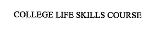 mark for COLLEGE LIFE SKILLS COURSE, trademark #76430832