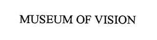 mark for MUSEUM OF VISION, trademark #76431456