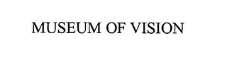 mark for MUSEUM OF VISION, trademark #76431530