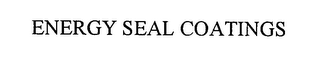 mark for ENERGY SEAL COATINGS, trademark #76433806