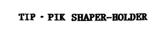 mark for TIP- PIK SHAPER-HOLDER, trademark #76435632