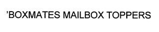 mark for 'BOXMATES MAILBOX TOPPERS, trademark #76435664